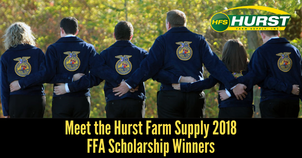 Meet the Hurst Farm Supply 2018 FFA Scholarship Winners