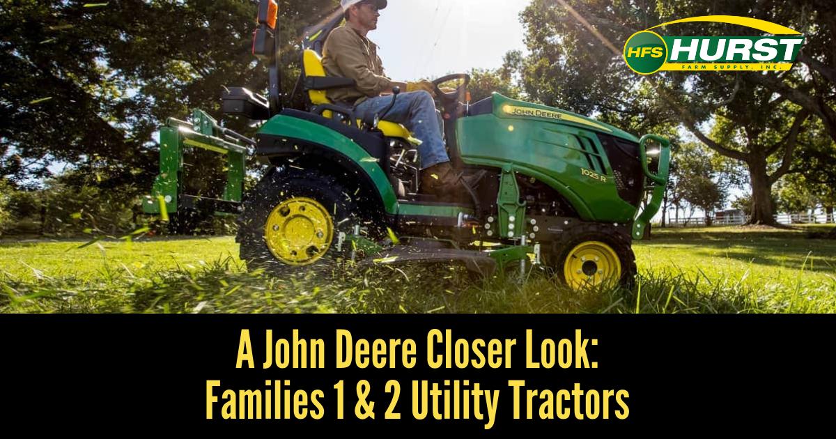 A John Deere Closer Look: Families 1 & 2 Utility Tractors